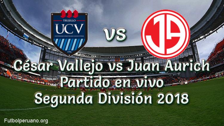 César Vallejo vs Juan Aurich en vivo Segunda División 2018