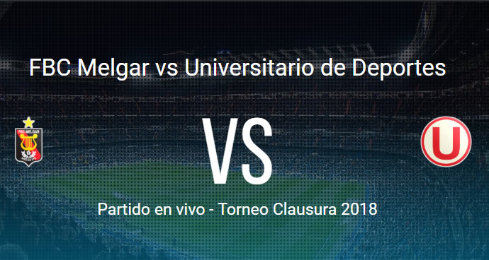 Melgar vs Universitario en VIVO Torneo Clausura 2018