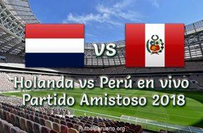 Video Repeticion: Perú vs Holanda 2-1 Goles y Resumen Partido Amistoso 2018