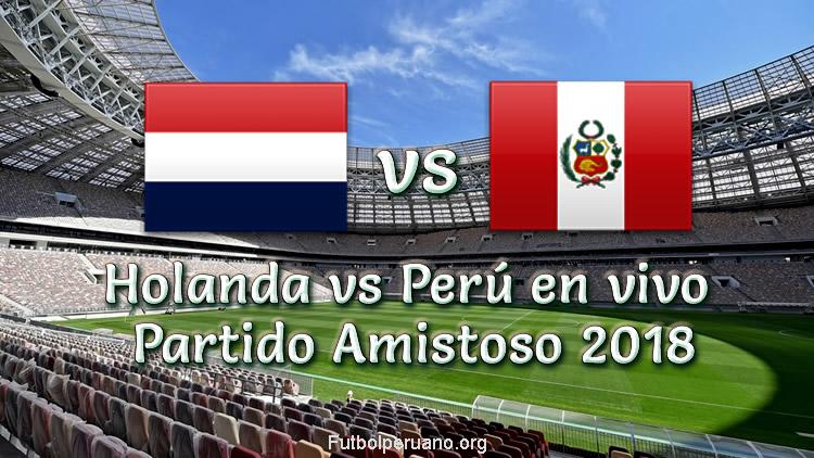 Perú vs Holanda en vivo y Directo Partido Amistoso 2018