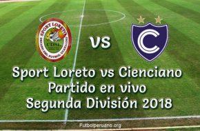 Sport Loreto vs Cienciano en VIVO y Directo Segunda División 2018 este Domingo 16 Setiembre 2018