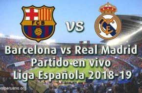 Barcelona vs Real Madrid en VIVO Clásico Liga Española 2018-19 – Domingo 28 Octubre 2018