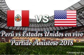 Partido Perú vs Estados Unidos en vivo Partido Amistoso 2018