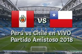 Perú vs Chile en vivo y directo Partido Amistoso 2018