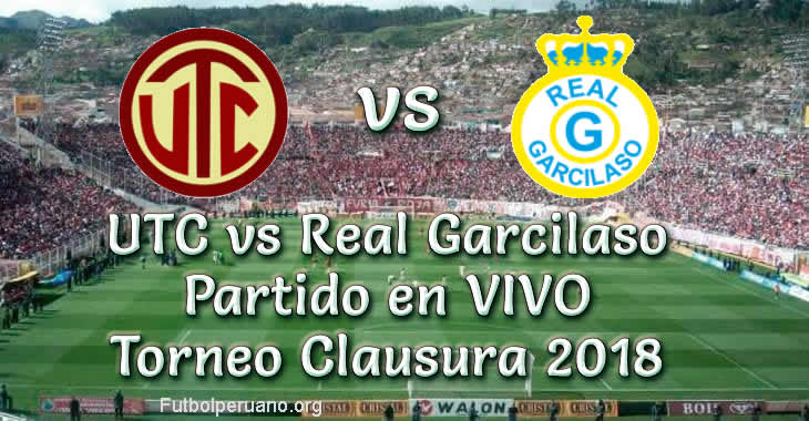 UTC vs Real Garcilaso en VIVO Torneo Clausura 2018