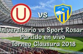 Universitario vs Sport Rosario en VIVO Torneo Clausura 2018