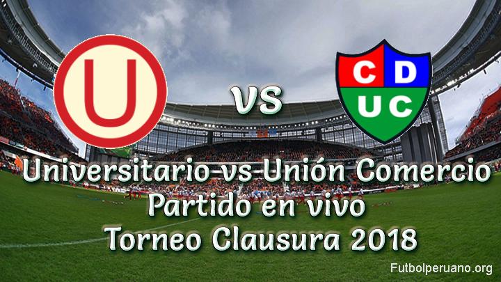 Universitario vs Unión Comercio en vivo Torneo Clausura 2018