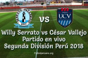 Willy Serrato vs César Vallejo en VIVO Segunda División 2018