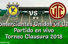 Comerciantes Unidos vs UTC en VIVO Torneo Clausura 2018