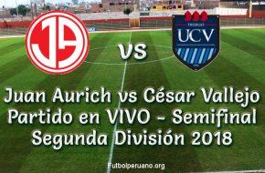 Juan Aurich vs César Vallejo en VIVO Semifinal Segunda División 2018
