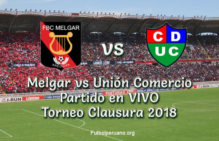Melgar vs Unión Comercio en VIVO Torneo Clausura 2018