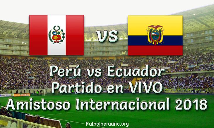 Perú vs Ecuador en VIVO y Directo Amistoso 2018
