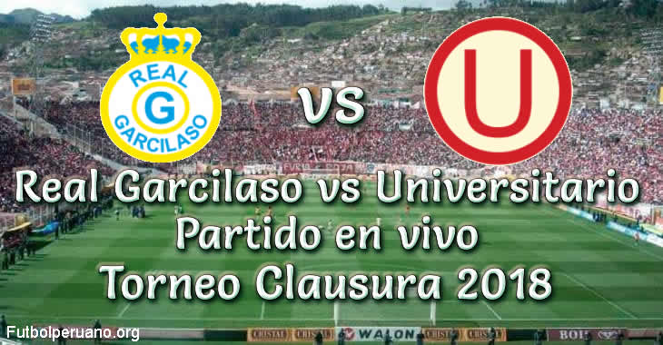 Real Garcilaso vs Universitario en vivo Torneo Clausura 2018