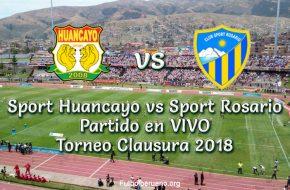 Sport Huancayo vs Sport Rosario en vivo Torneo Clausura 2018