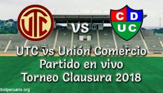 UTC vs Unión Comercio en VIVO y Directo Torneo Clausura 2018 este Lunes 12 Noviembre 2018