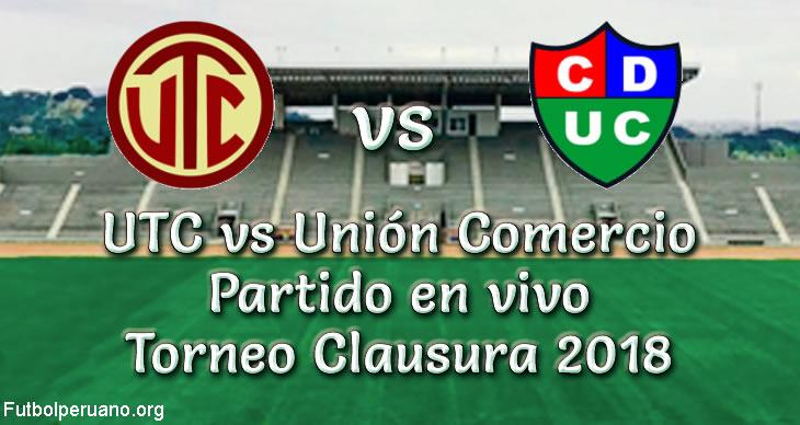 UTC vs Unión Comercio en VIVO y Directo Torneo Clausura 2018