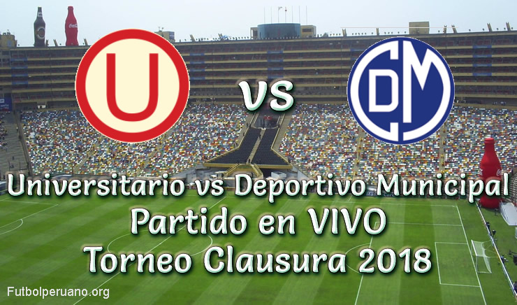 Universitario vs Deportivo Municipal en VIVO Torneo Clausura 2018