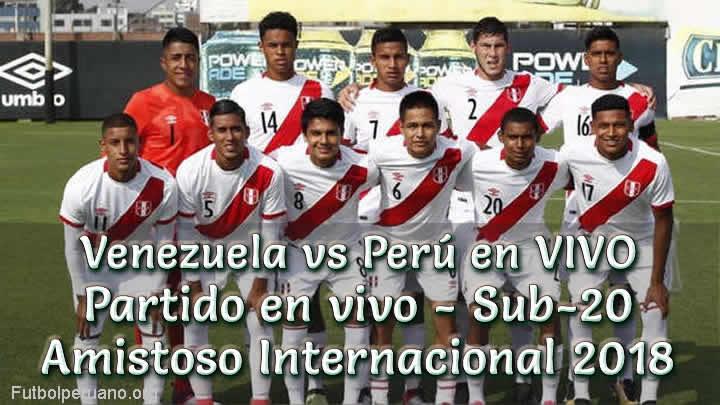 Venezuela vs Perú en VIVO Sub-20 Amistoso 2018