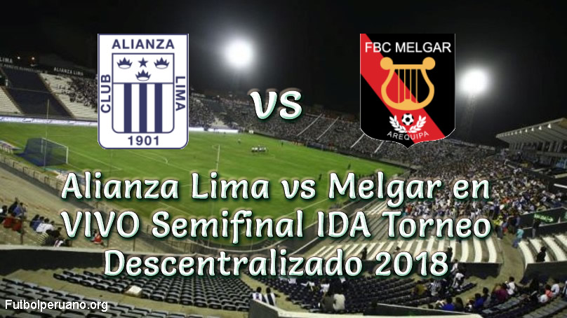 Alianza Lima vs Melgar en VIVO Semifinal IDA Torneo Descentralizado 2018