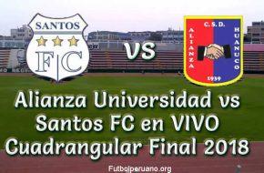 Alianza Universidad vs Santos FC en VIVO Cuadrangular Final 2018