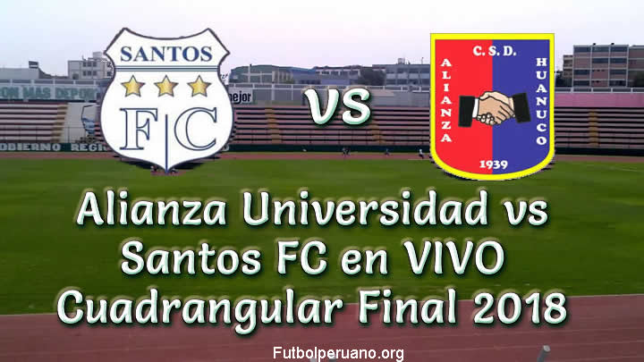 Alianza Universidad vs Santos FC en VIVO Cuadrangular Final 2018