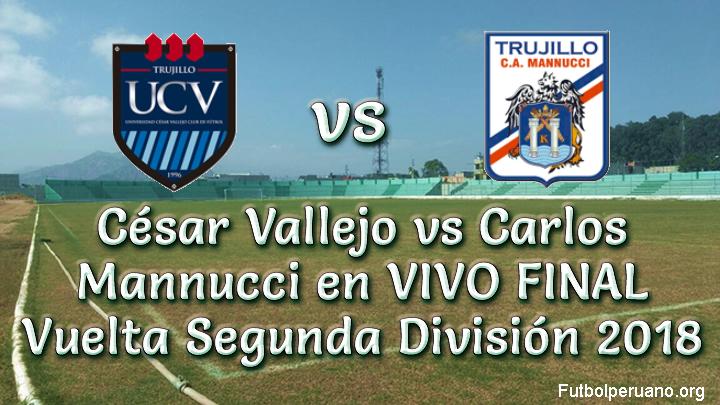 César Vallejo vs Carlos Mannucci en VIVO FINAL Vuelta Segunda División 2018