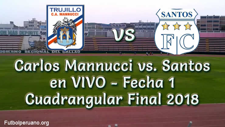 Carlos Mannucci vs. Santos en VIVO Fecha 1 Cuadrangular Final 2018