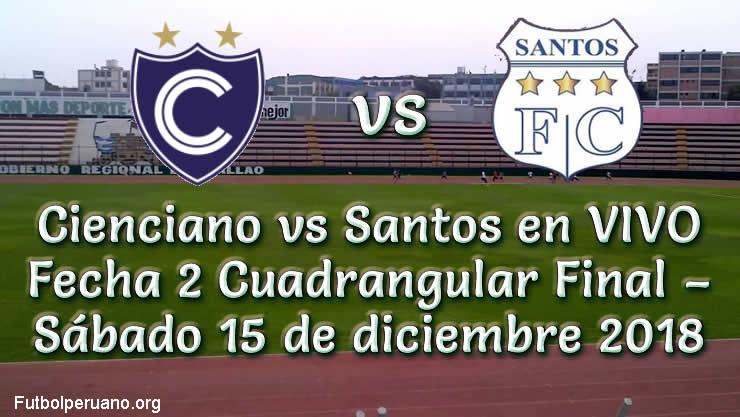 Cienciano vs Santos en VIVO Fecha 2 Cuadrangular Final – Sábado 15 de diciembre 2018