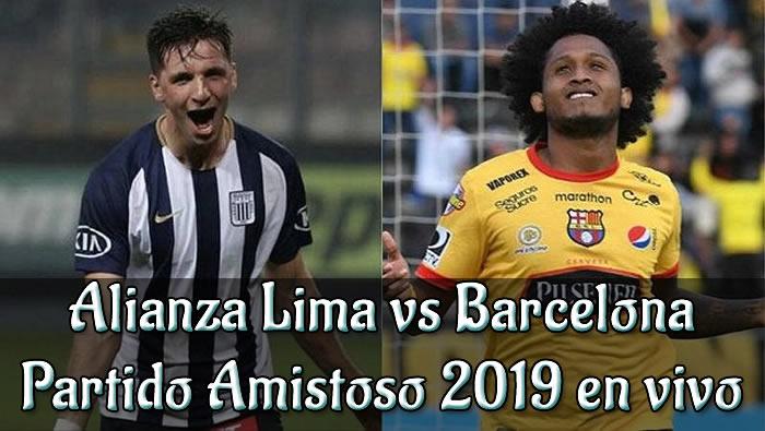Alianza Lima vs Barcelona en VIVO y Directo Amistoso 2019