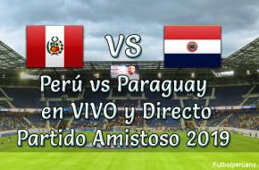 Perú vs Paraguay en VIVO y Directo Partido Amistoso 2019