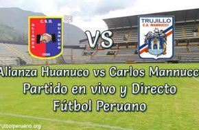 Alianza Huanuco vs Carlos Mannucci en VIVO futbol peruano