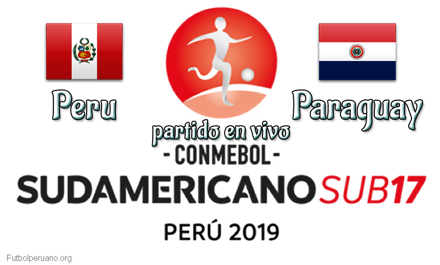 Peru vs Paraguay en vivo Hexagonal Final Sudamericano Sub-17